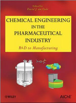 Chemical Engineering in the Pharmaceutical Industry RD