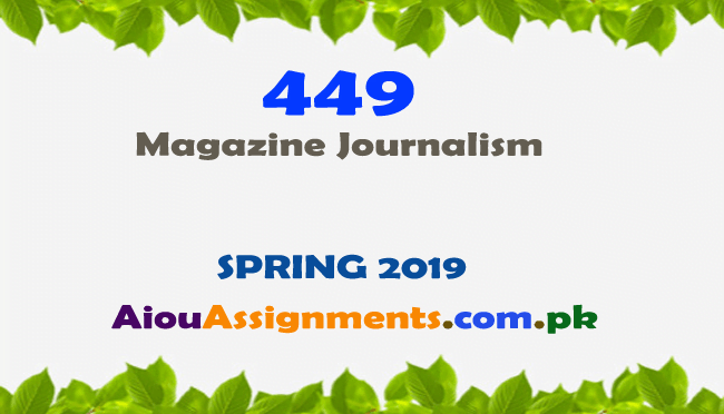 449 Solved Assignment Spring 2019 Magazine Journalism | AiouAssiggnments.com.pk