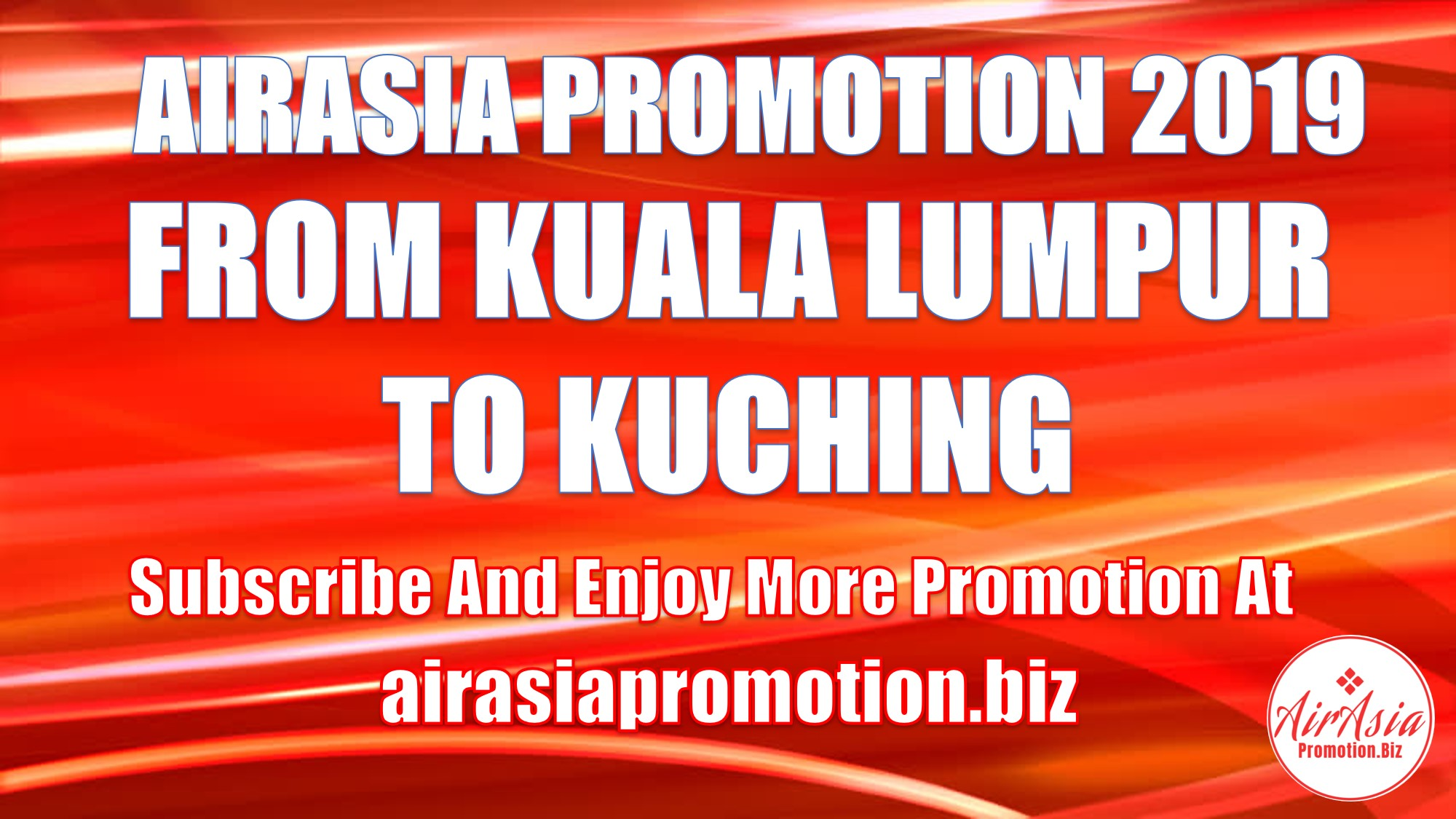 AirAsia Promotion From Kuala Lumpur To Kuching In March 2019 As Low As RM71 | AirAsia SALE Promotion 2019-2020