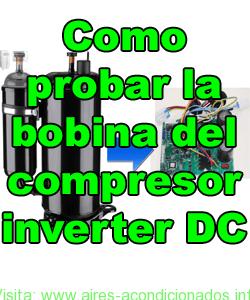 Comprobar bobina del compresor inverter DC