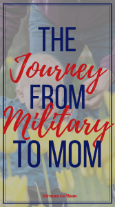 My journey from military to mom wasn't an easy process. As I approached my first mother's day I wrote a reflection of what I experienced