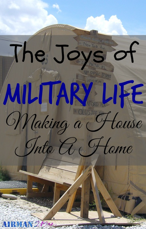 The military requires family to move and it seems like once you are settled it is time to pack up again. How do you make a house into a Home?