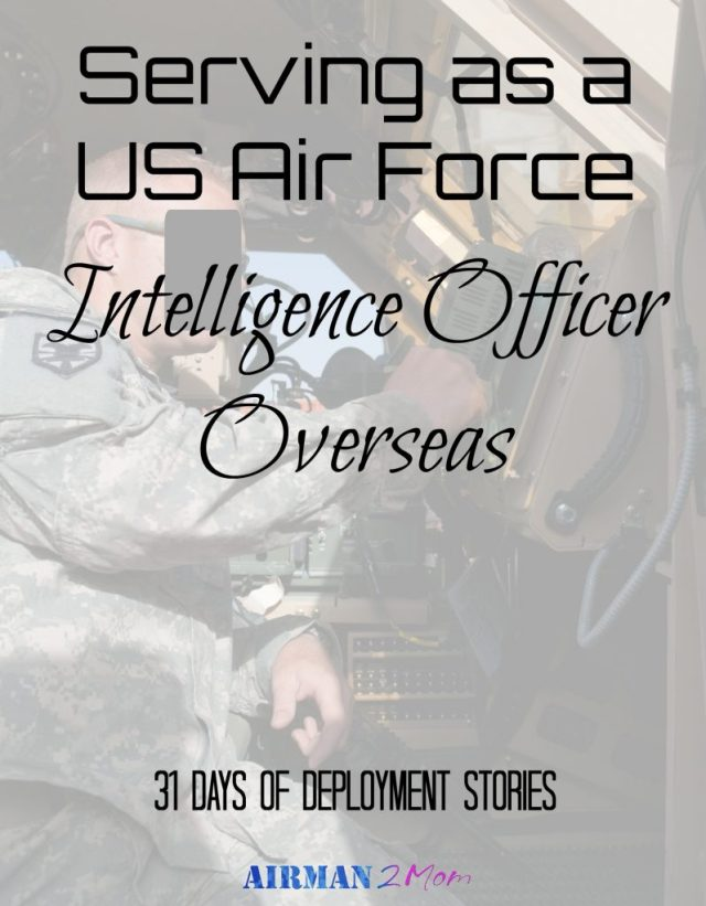 Sharing a little bit about what it was like to be an Intelligence Officer overseas. Partof the 31 Day Deployment Series