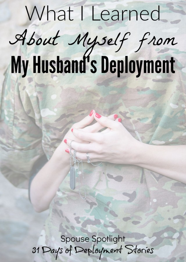 What I learned about myself during my husbands deployment. A spouse spotlight for my 31 Days of Deployment Stories.