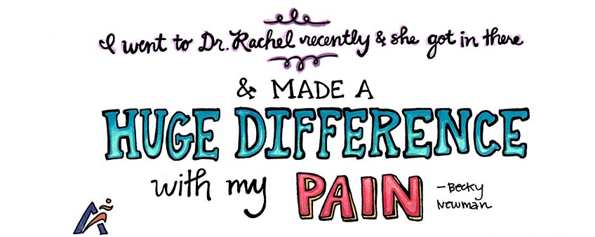 I went to Dr. Rachel recently and she got in there and made a huge different with my pain!