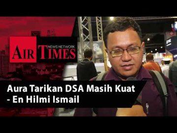 Aura Tarikan DSA Masih Kuat - En Hilmi Ismail