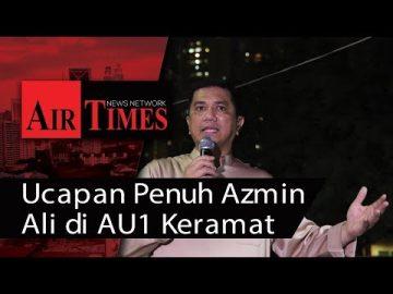 Ucapan Penuh Azmin Ali di AU1 Keramat