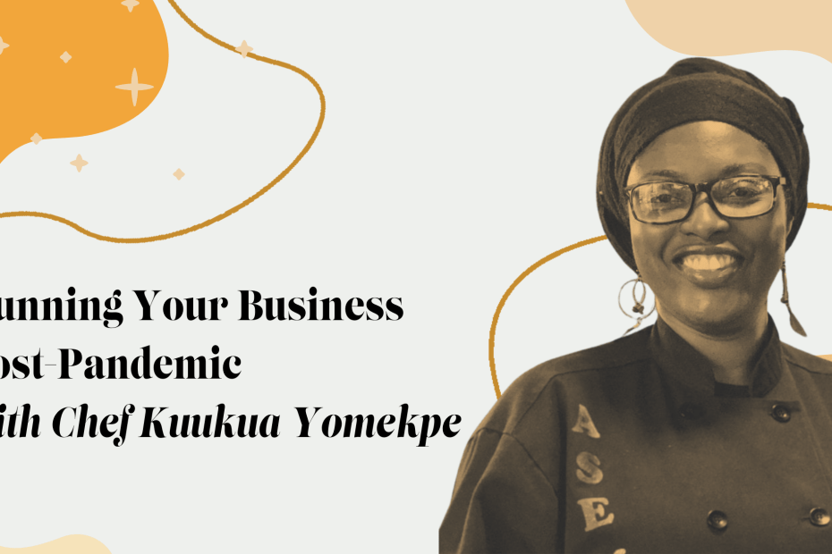 Running Your Business Post-Pandemic with Chef Kuukua Yomekpe