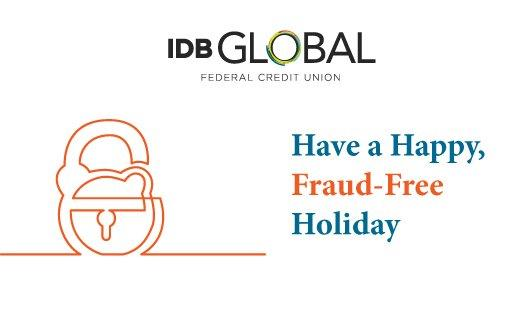 IDB Federal Credit Union - Have a Happy, Fraud-Free Holiday