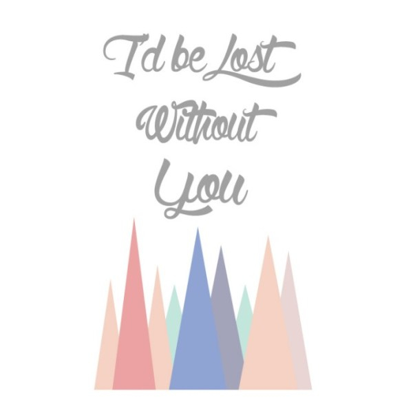 Lost Without You Print and Card | Free Printable Friday