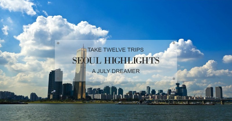 Take Twelve Trips May 2018 Seoul Highlights