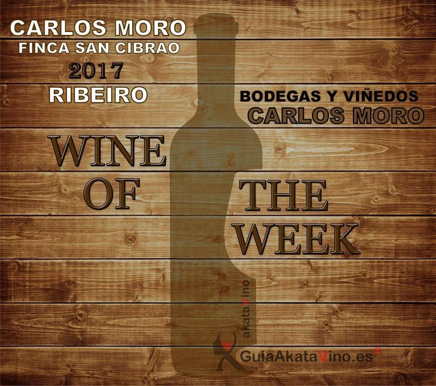 Carlos Moro Finca San Cibrao 20117 Wine of the week akatavino.es