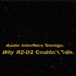 Audio Interface Design: Why R2-D2 Couldn't Talk