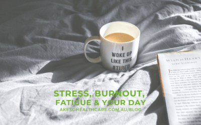 Stress, Burnout, Fatigue & Your Day
