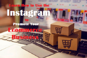 How to Use Instagram to Promote Your Ecommerce Business