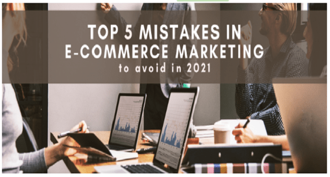 Top 5 eCommerce Marketing Mistakes to Avoid in 2021