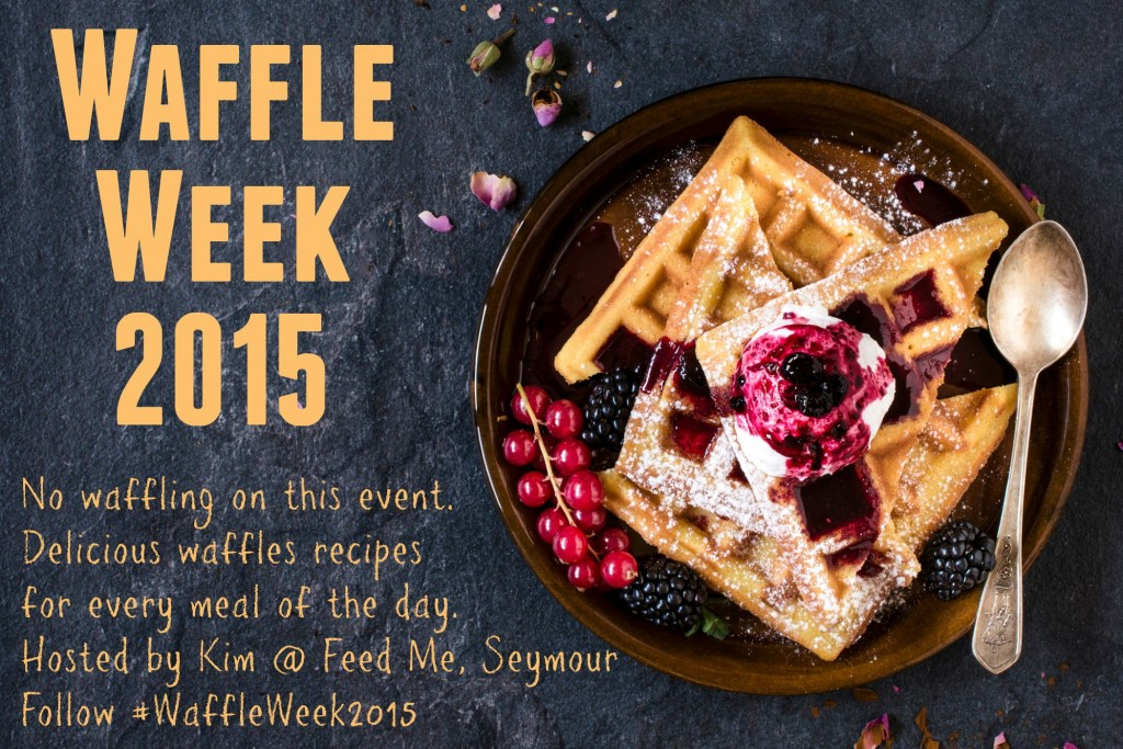 #WaffleWeek2015 Hosted by Kim @ Feed Me, Seymour