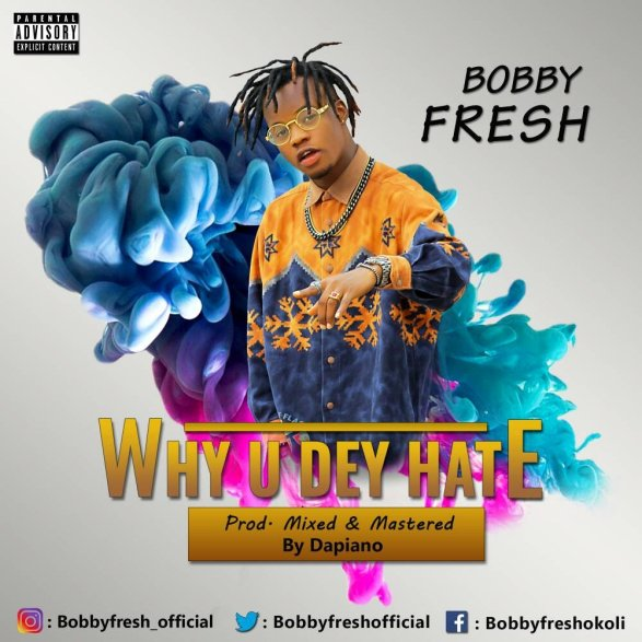 img 20180625 wa00031579947743 MUSIC: BOBBY FRESH – Why You Dey Hate (Prod. Dapiano)