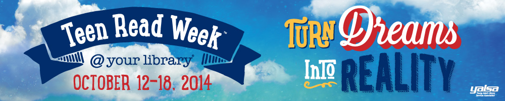 Teen Read Week, October 12-18, 2014, Turn your Dreams into Reality