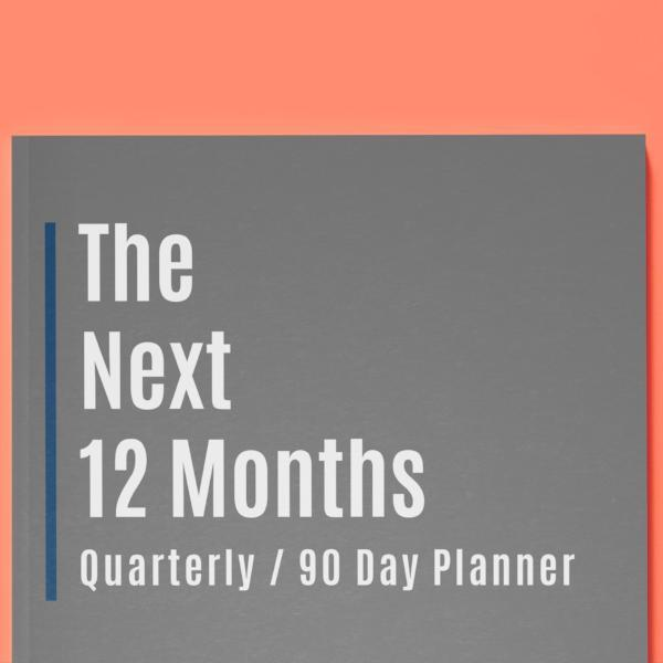 The Next 12 Month Quarterly-90 Day Planner