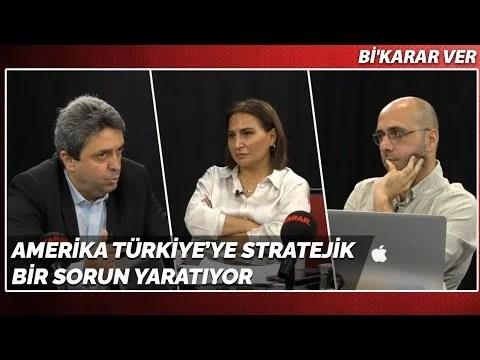 Amerika Türkiye'ye Stratejik Bir Sorun Yaratıyor | Bi'Karar Ver
