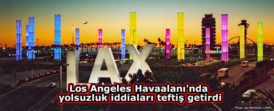 Los Angeles Havaalanı'nda yolsuzluk iddiaları teftiş getirdi