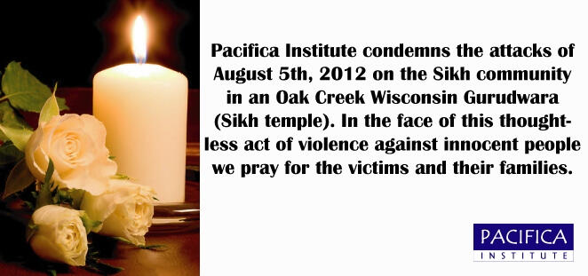 Pacifica Institute Condemns the Attack on a Sikh Temple in Oak Creek, Wisconsin