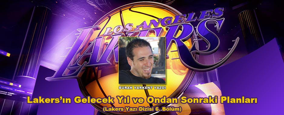 Lakers'ın Gelecek Yıl ve Ondan Sonraki Planları (Lakers Yazi Dizisi 6. Bölüm)