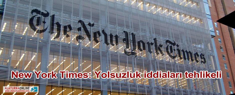 New York Times: Yolsuzluk iddiaları tehlikeli