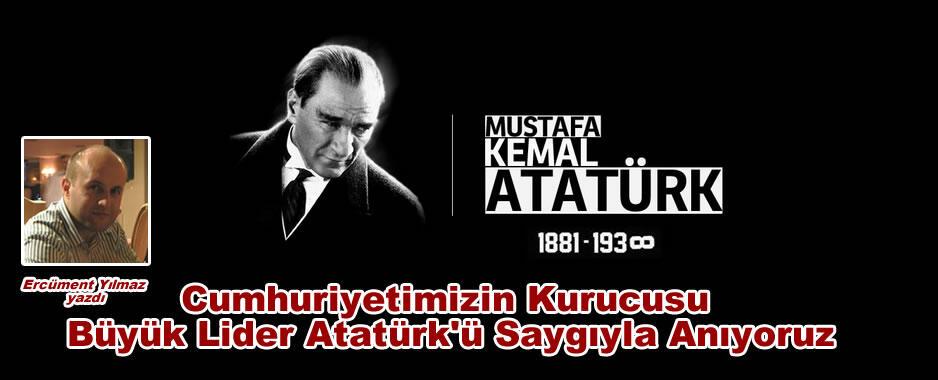 Cumhuriyetimizin Kurucusu Büyük Lider Atatürk'ü Saygıyla Anıyoruz