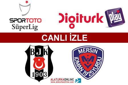 Beşiktaş – Mersin İdman Yurdu maçını canlı izle