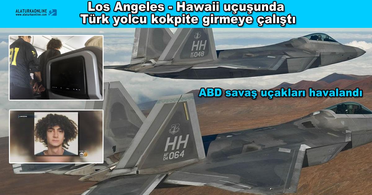 Los Angeles – Hawaii uçuşunda Türk yolcu kokpite girmeye çalıştı