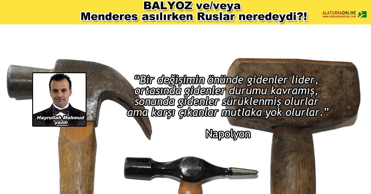 BALYOZ ve/veya Menderes asılırken Ruslar neredeydi?!