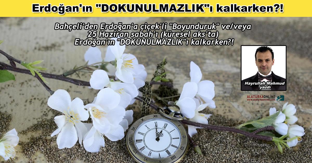 """Bahçeli'den Erdoğan'a çiçek'li """"Boyunduruk"""" ve/veya 25 Haziran sabah'ı (küresel aks'ta) Erdoğan'ın """"DOKUNULMAZLIK""""ı kalkarken?!"""