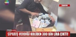 Sipariş verdiği koliden 300 bin lira çıktı!