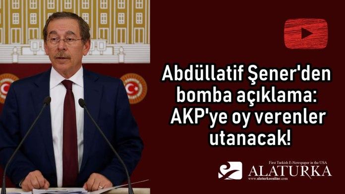 Abdüllatif Şener'den bomba açıklama: AKP'ye oy verenler utanacak!