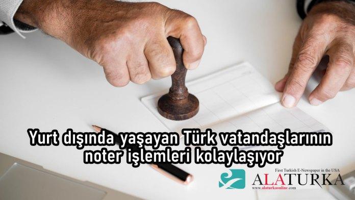 Yurt disinda yasayan Turk Vatandaslari Noter Islemleri