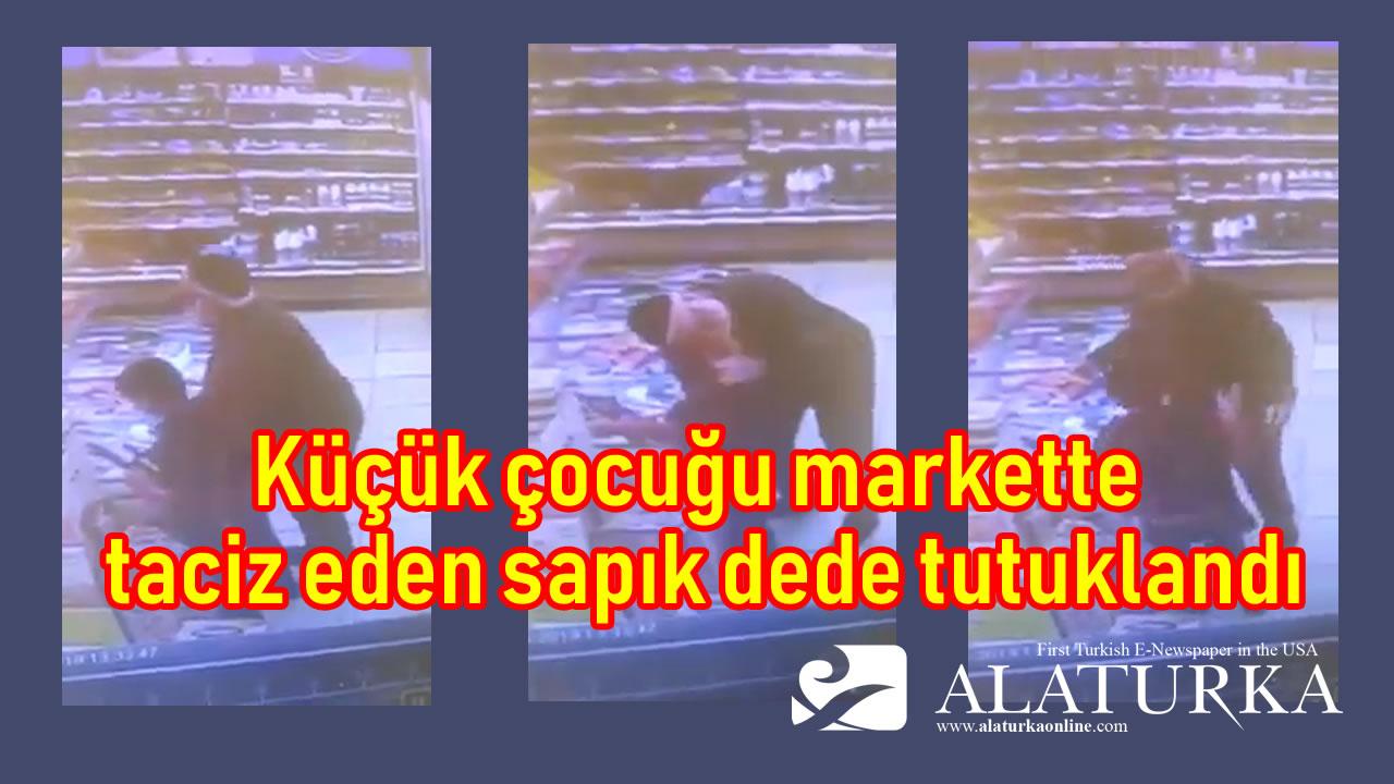 Küçük çocuğu markette taciz eden sapık dede tutuklandı