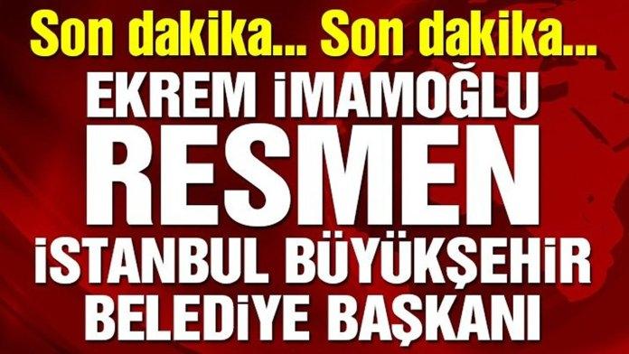 Ekrem Imamoglu Resmen Istanbul Buyuksehir Belediye Baskani