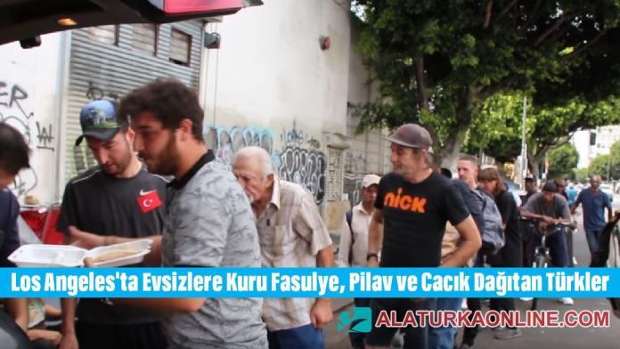 Los Angeles'ta Evsizlere Kuru Fasulye, Pilav ve Cacık Dağıtan Türkler