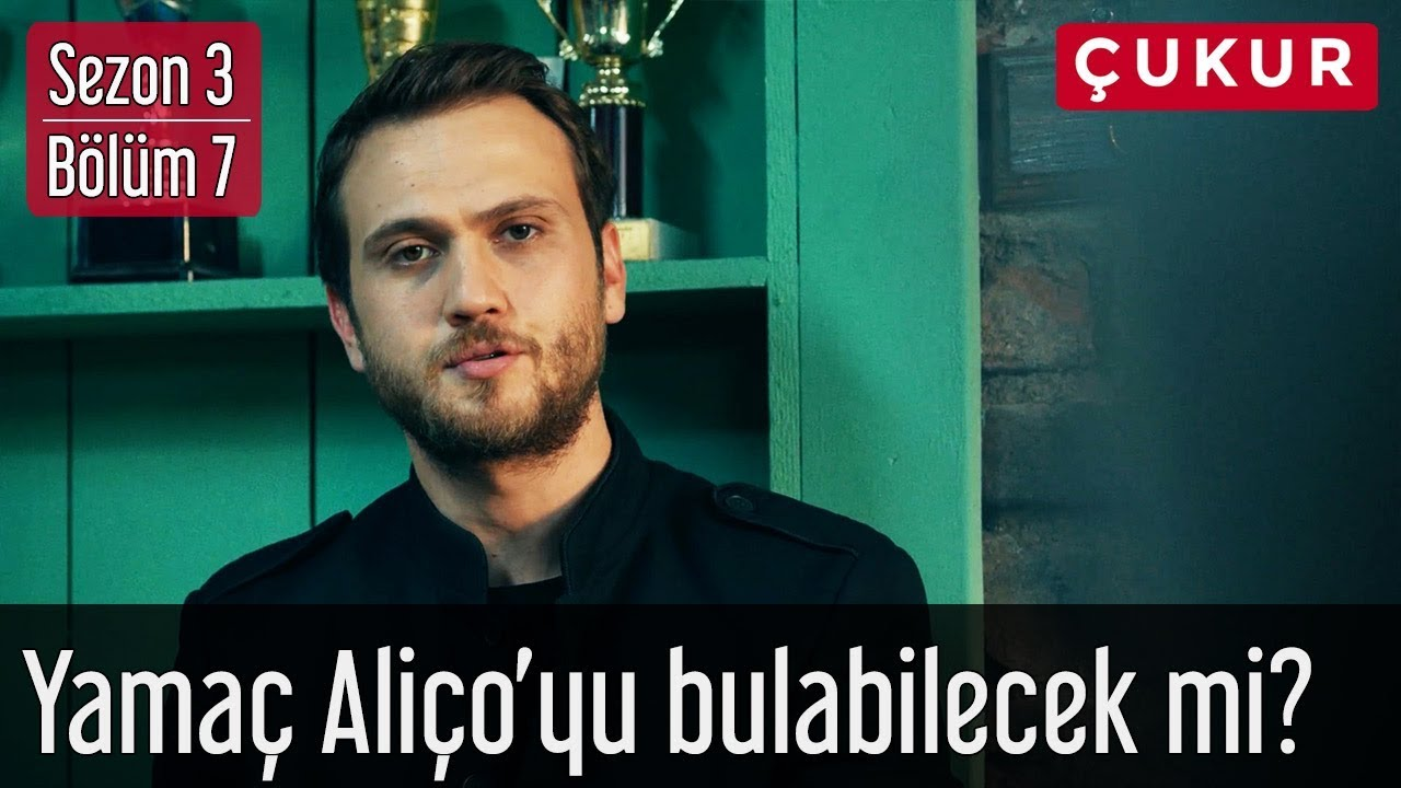 Çukur 3.Sezon 7.Bölüm – Yamaç Aliço'yu Bulabilecek mi?