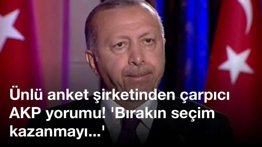 Ünlü anket şirketinden çarpıcı AKP yorumu! 'Bırakın seçim kazanmayı…'