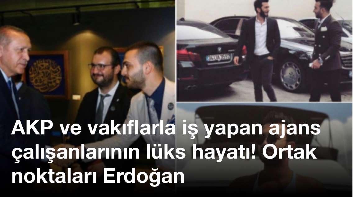 AKP ve vakıflarla iş yapan ajans çalışanlarının lüks hayatı! Ortak noktaları Erdoğan