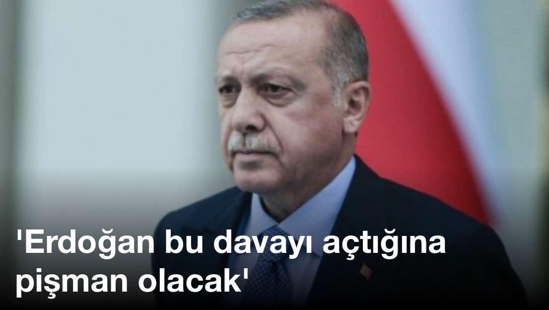 Erdoğan bu davayı açtığına pişman olacak
