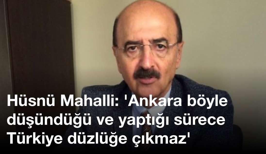 Hüsnü Mahalli: 'Ankara böyle düşündüğü ve yaptığı sürece Türkiye düzlüğe çıkmaz'