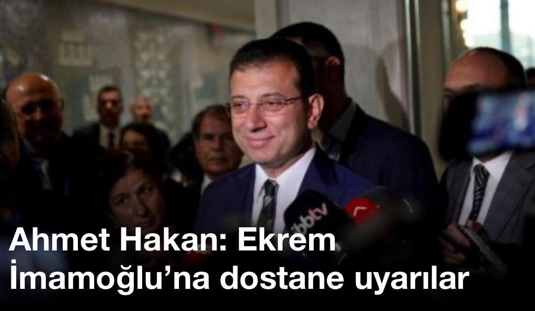 Ahmet Hakan: Ekrem İmamoğlu'na dostane uyarılar !!