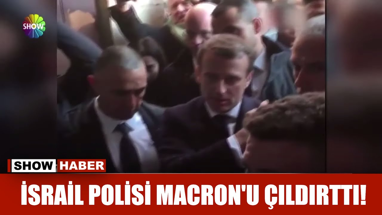 İsrail Polisi Macron'u çıldırttı!