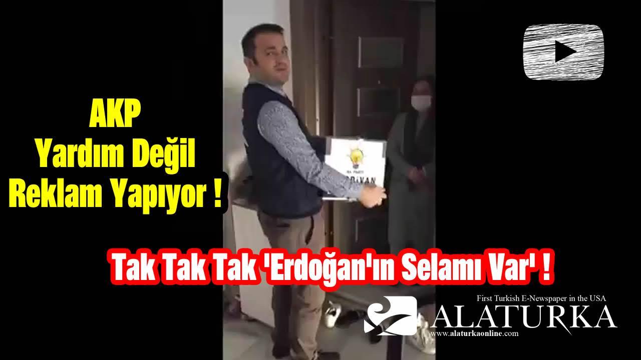 Tak Tak Tak 'Erdoğan'ın Selamı Var' ! AKP Yardım Değil Reklam Yapıyor !