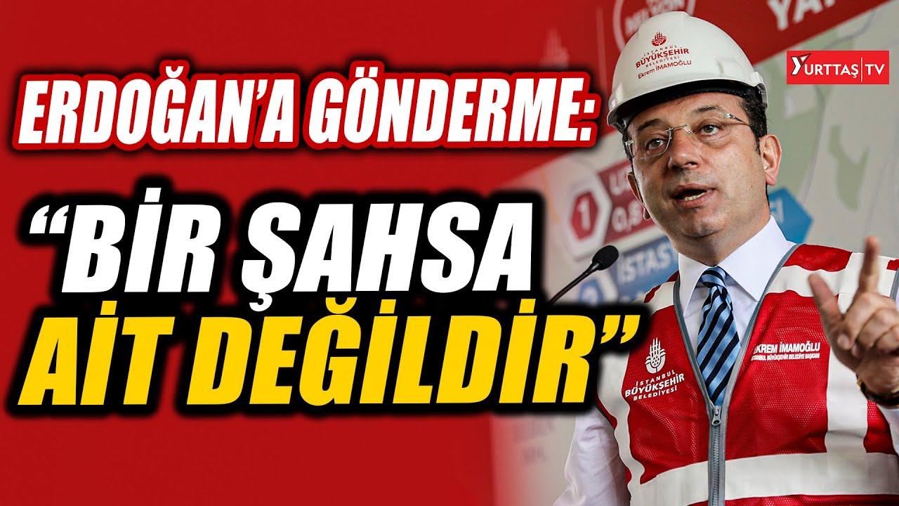 İmamoğlu'ndan Erdoğan'a gönderme: Hiçbir yatırım, bir şahsa yada bir siyasi partiye ait değildir!