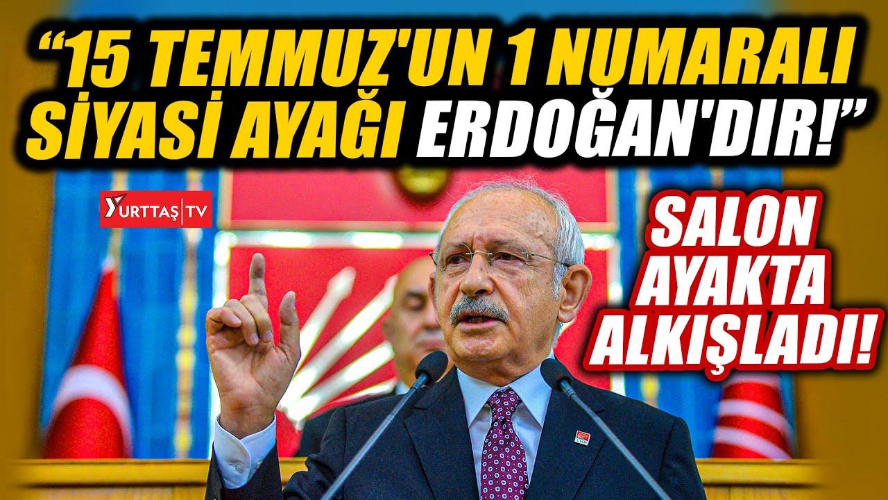 Kılıçdaroğlu 15 Temmuz ile ilgili öyle bir konuştu ki… CHP milletvekilleri ayakta alkışladı!